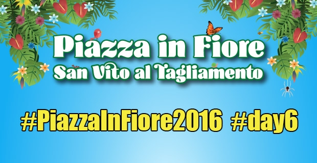 #PiazzaInFiore2016 – Day 6