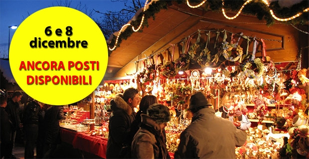 Mercatini di Natale del 6 e 8 dicembre: ancora posti disponibili!